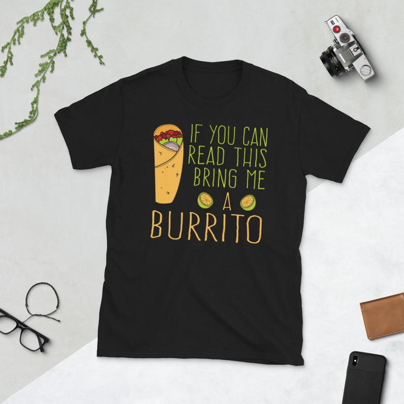 Mexican Food Burrito Shirt Funny If You Can Read This Bring Me image 0