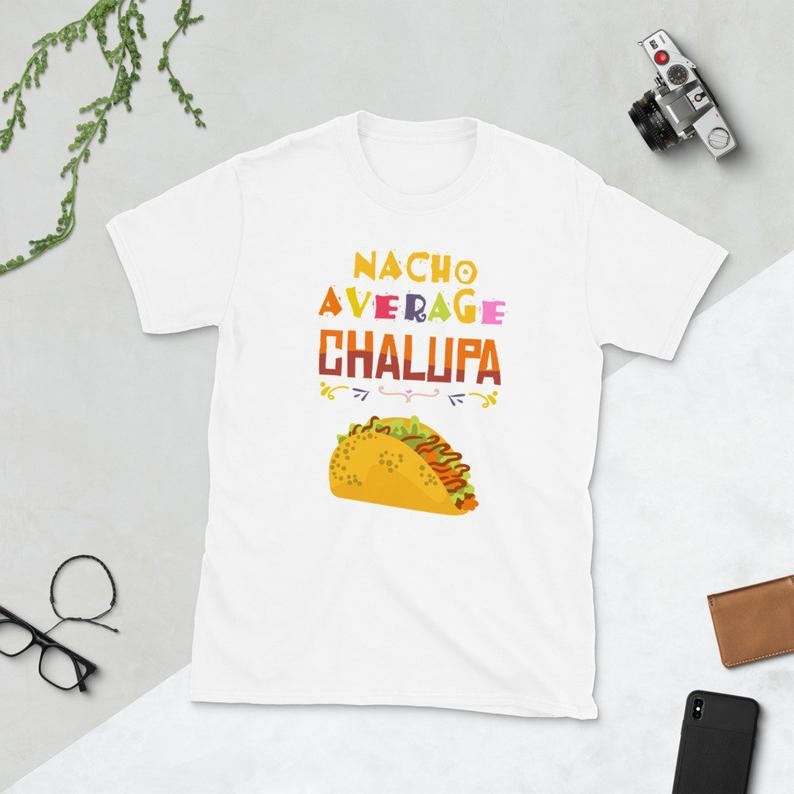 Mexican Food Latin Culture Funny Taco Lover Chalupas Nacho image 0
