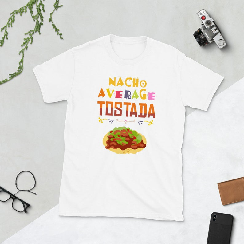Mexican Food Latin Culture Funny Tostada Lover Nacho Average image 0