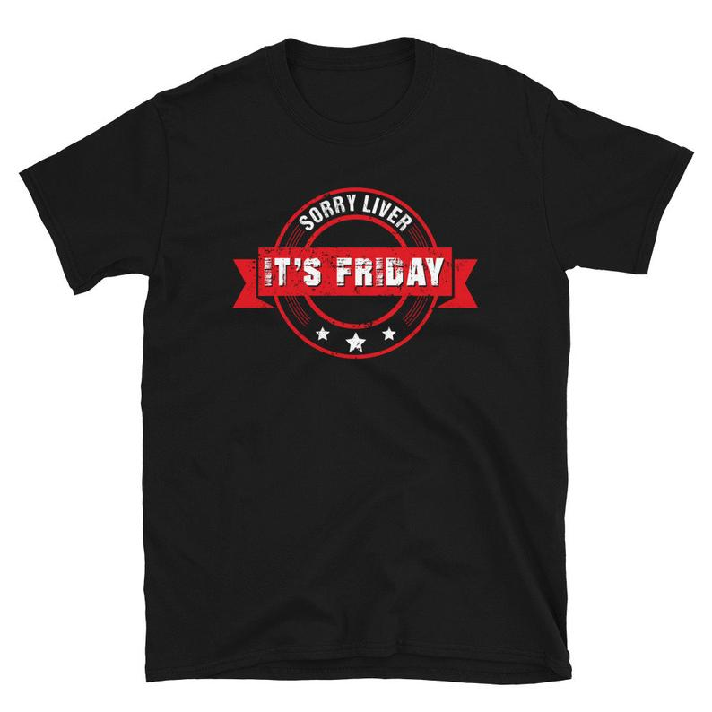 Drinking Shirt Sorry Liver It's Friday Funny Day Drinking image 0
