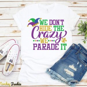 Funny Mardi Gras Shirt We Don't Hide The Crazy We Parade White